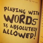 Have fun playing with unusual words in your writing. picture saying that playing with words is absolutely allowed
